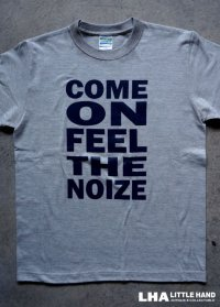 LHA 【LITTLE HAND】 ORIGINAL Tシャツ COME ON FEEL THE NOIZE