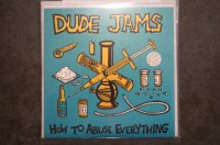DUDE JAMS   / HOW TO ABUSE EVERYTHING CD